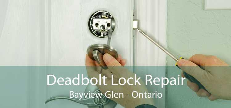 Deadbolt Lock Repair Bayview Glen - Ontario