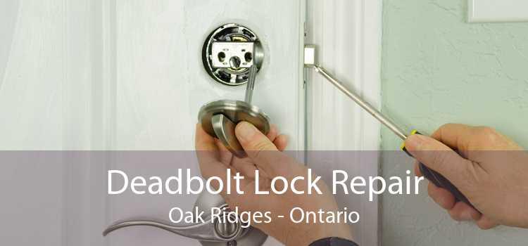 Deadbolt Lock Repair Oak Ridges - Ontario