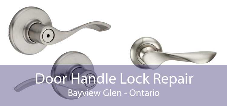 Door Handle Lock Repair Bayview Glen - Ontario