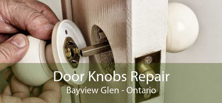 Door Knobs Repair Bayview Glen - Ontario