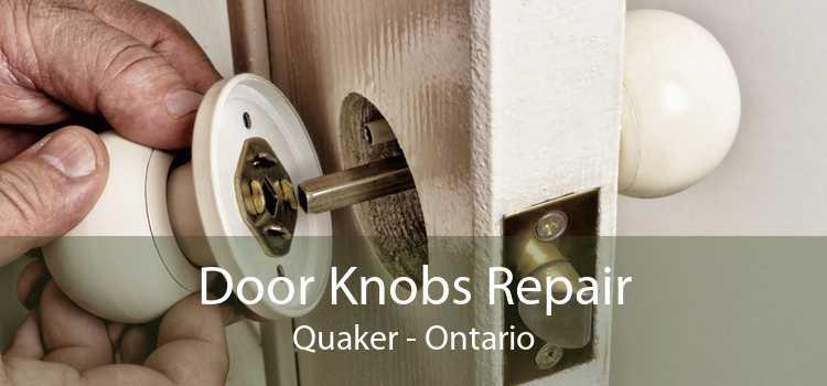 Door Knobs Repair Quaker - Ontario
