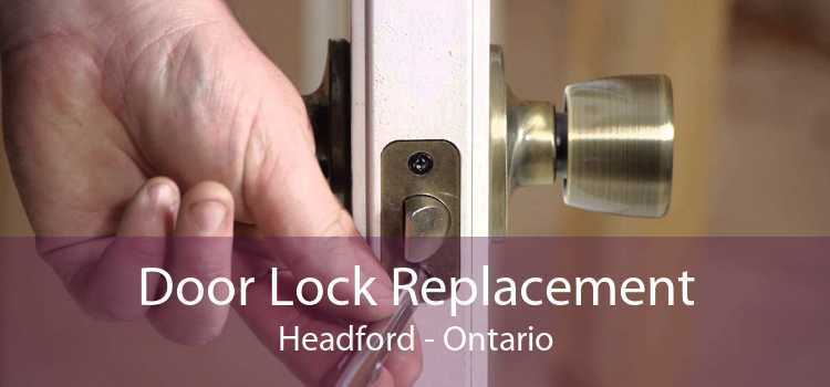 Door Lock Replacement Headford - Ontario