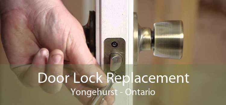 Door Lock Replacement Yongehurst - Ontario