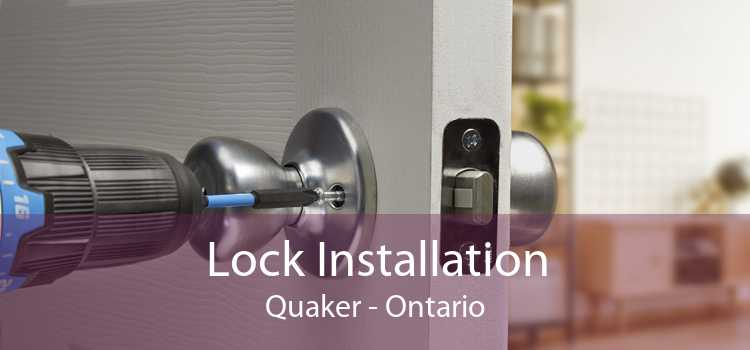Lock Installation Quaker - Ontario