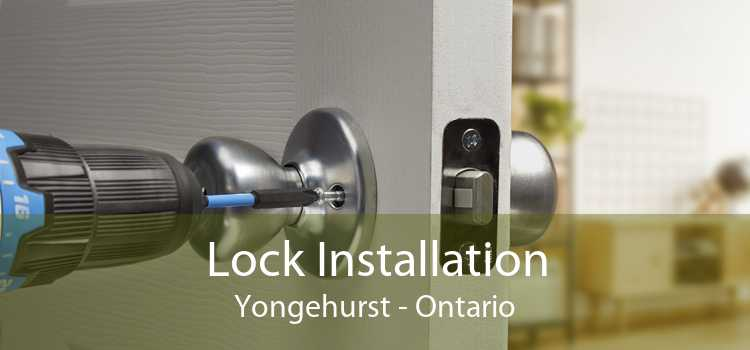 Lock Installation Yongehurst - Ontario